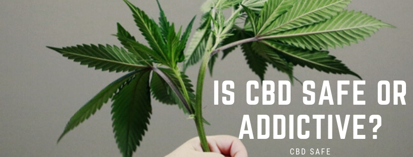 CBD Safe or Addictive?