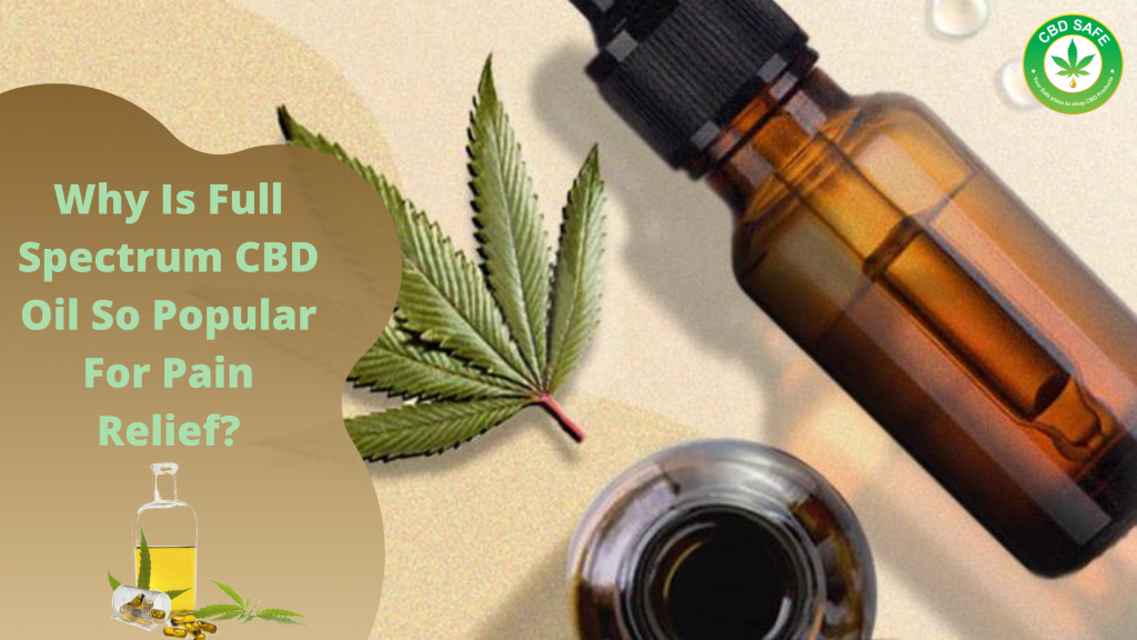 Why Is Full Spectrum CBD Oil So Popular For Pain Relief